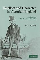 Intellect and character in Victorian England : Mark Pattison and the invention of the don