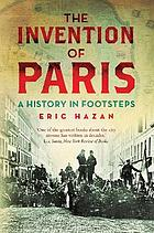 The Invention of Paris : a history in footsteps
