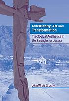 Christianity, art, and transformation : theological aesthetics in the struggle for justice