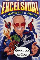 Excelsior! : the amazing life of Stan Lee