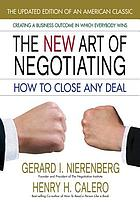 The new art of negotiating : how to close any deal