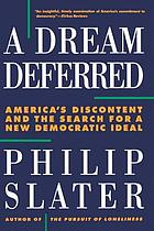 A dream deferred : America's discontent and the search for a new democratic ideal