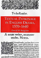 Textual patronage in English drama, 1570-1640
