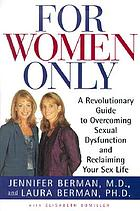 For women only : a revolutionary guide to overcoming sexual dysfunction and reclaiming your sex life