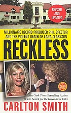 Reckless : millionaire record producer Phil Spector and the violent death of Lana Clarkson
