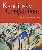 Kandinsky: compositions : [the Museum of Modern Art, January 25 - April 25, 1995