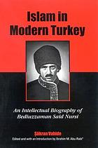 Islam in modern Turkey an intellectual biography of Bediuzzaman Said Nursi