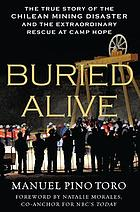 Buried alive : the true story of the Chilean mining disaster and the extraordinary rescue at Camp Hope