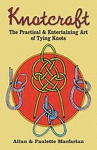 Knotcraft, the practical and entertaining art of tying knots