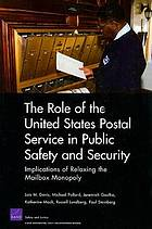 The role of the United States Postal Service in public safety and security : implications of relaxing the mailbox monopoly