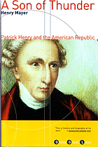 A son of thunder : Patrick Henry and the American republic