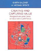 Creating and capturing value : perspectives and cases on electronic commerce