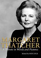 Margaret Thatcher : a tribute in words and pictures