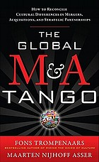 The Global M & A Tango How to Reconcile Cultural Differences in Mergers, Acquisitions and Strategic Partnerships