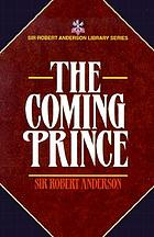 The coming prince : the marvellous prophecy of Daniel's seventy weeks concerning the Antichrist