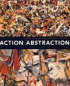 Action/abstraction : Pollock, de Kooning, and American art, 1940-1976