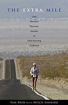 The extra mile : one woman's personal journey to ultra-running greatness