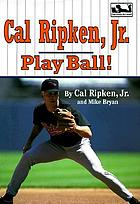 Cal Ripken, Jr. : play ball!