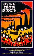 Dying from dioxin : a citizen's guide to reclaiming our health and rebuilding democracyDying from dioxin : a citizen's guide to rebuilding our health and reclaiming democracy
