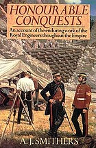 Honourable conquests : an account of the enduring work of the Royal Engineers throughout the empire