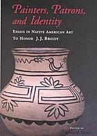 Painters, patrons, and identity : essays in Native American art to honor J.J. Brody