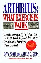 Arthritis : what exercises work : breakthrough relief for the rest of your life, even after drugs and surgery have failed