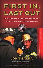 First in, last out : leadership lessons from the New York Fire Department