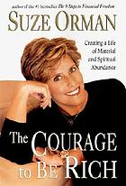 The courage to be rich : creating a life of material and spiritual abundance