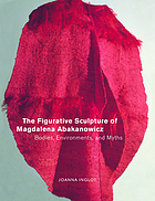 The figurative sculpture of Magdalena Abakanowicz : bodies, environments, and myths