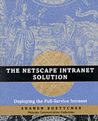 The Netscape intranet solution : deploying the full-service intranet