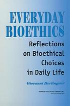 Everyday bioethics : reflections on bioethical choices in daily life