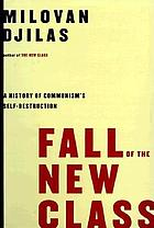 Fall of the new class : a history of communism's self-destruction