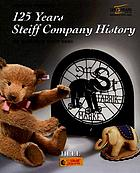 125 years : Steiff Company history : the Margarete Steiff GMBH, 1880-2005