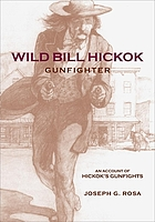 Wild Bill Hickok, gunfighter : an account of Hickok's gunfights