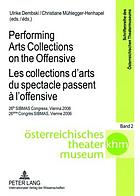 Performing arts collections on the offensive = Les collections d'arts du spectacle passent à l'offensive : 26th SIBMAS congress, Vienna 2006