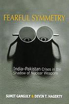 Fearful symmetry : India-Pakistan crises in the shadow of nuclear weapons