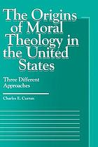 The origins of moral theology in the United States : three different approaches