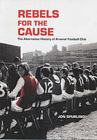 Rebels for the cause : the alternative history of Arsenal Football Club