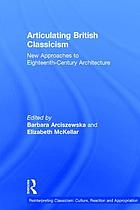 Articulating British classicism : new approaches to eighteenth-century architecture
