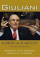 Giuliani : flawed or flawless? the oral biography