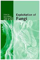 Exploitation of fungi : symposium of the British Mycological Society held at the University of Manchester, September 2005