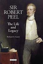 Sir Robert Peel : the life and legacy
