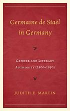 Germaine de Staël and German Women : Constructing Literary Authority
