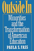 Outside in : minorities and the transformation of American education