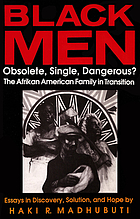 Black men : obsolete, single, dangerous? : Afrikan American families in transition : essays in discovery, solution, and hope