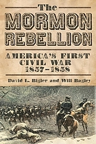 The Mormon Rebellion : America's first civil war, 1857-1858