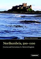 Northumbria, 500-1100 : creation and destruction of a kingdom