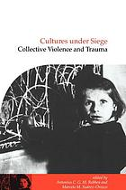 Cultures under siege : collective violence and trauma