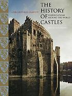 The history of castles : fortifications around the world