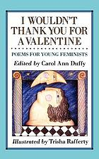 I wouldn't thank you for a valentine : poems for young feminists